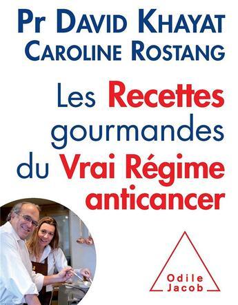 Couverture du livre « Les recettes gourmandes du vrai régime anticancer » de David Khayat et Caroline Rostang aux éditions Odile Jacob