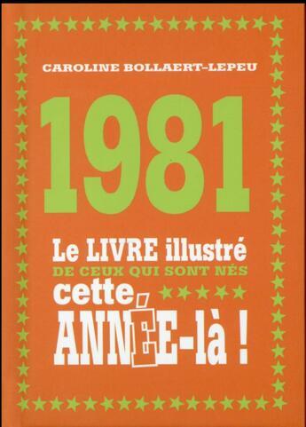 Couverture du livre « 1981 ; le livre illustré de ceux qui sont nés cette année-là ! » de Caroline Bollaert-Lepeu aux éditions First
