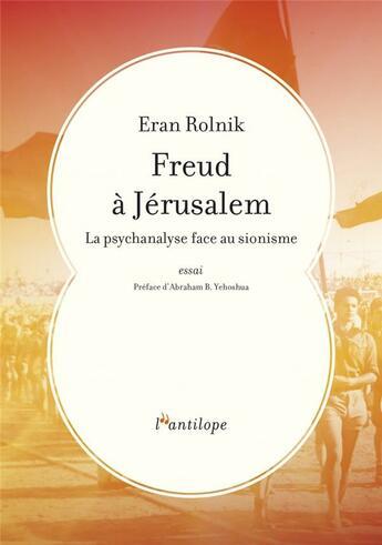 Couverture du livre « Freud à Jérusalem ; la psychanalyse face au sionisme » de Eran Rolnik aux éditions L'antilope