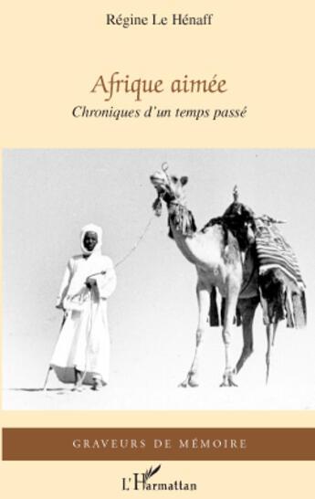 Couverture du livre « Afrique aimée ; chroniques d'un temps passé » de Regine Le Hennaf aux éditions L'harmattan