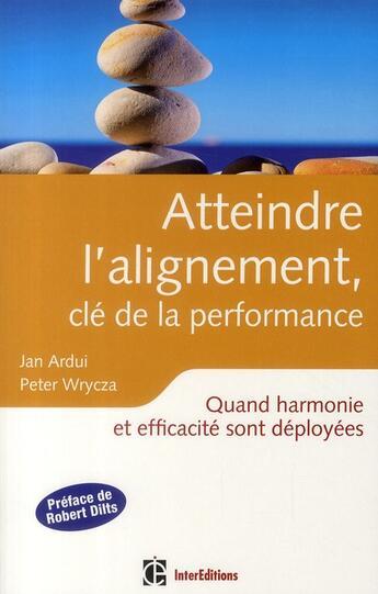 Couverture du livre « Atteindre l'alignement, clé de la performance ; quand harmonie et efficacité sont déployées » de Jan Ardui et Peter Wrycza aux éditions Intereditions