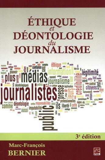 Couverture du livre « Éthique et déontologie du journalisme (3e édition) » de Marc-Francois Bernier aux éditions Presses De L'universite De Laval
