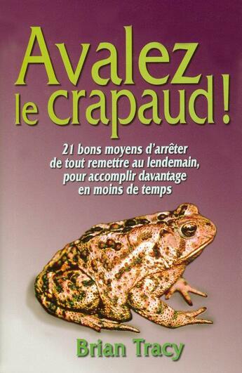 Couverture du livre « Avalez le crapaud ! » de Brian Tracy aux éditions Tresor Cache