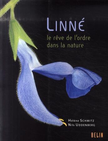 Couverture du livre « Linné ; le rêve de l'ordre dans la nature » de Schmitz / Uddenberg aux éditions Belin