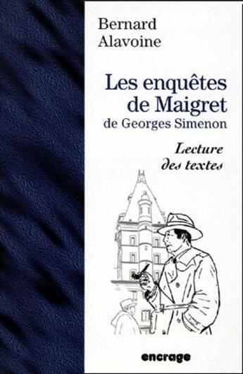 Couverture du livre « Les enquêtes de Maigret de Georges Simenon ; lecture de textes » de Bernard Alavoine aux éditions Encrage
