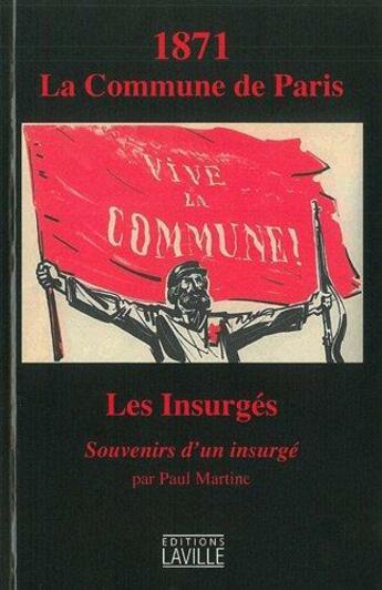 Couverture du livre « 1871, la Commune de Paris ; les insurgés » de Paul Martine aux éditions Laville
