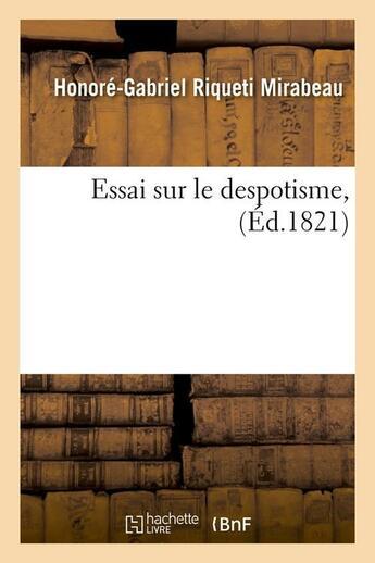 Couverture du livre « Essai sur le despotisme , (ed.1821) » de Mirabeau H-G. aux éditions Hachette Bnf