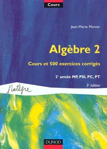 Couverture du livre « Algebre 2 ; Cours Et 500 Exercices Corriges » de Jean-Marie Monier aux éditions Dunod