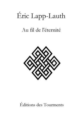 Couverture du livre « Au fil de l'éternité » de Eric Lapp-Lauth aux éditions Editions Des Tourments