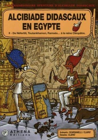 Couverture du livre « Alcibiade Didascaux en Egypte t.2 ; de Néfertiti, Toutankhamon, Ramsès... à la reine Cléopâtre » de Clapat et Scardanelli aux éditions Editions Athena