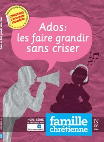 Couverture du livre « Ados, les faire grandir sans criser » de Famille Chretienne aux éditions Famille Chretienne