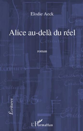 Couverture du livre « Alice au-delà du réel » de Elodie Aeck aux éditions L'harmattan