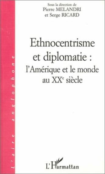 Couverture du livre « Ethnocentrisme Et Diplomatie L'Amerique Et Le Monde Au » de Melandri Pierre Rica aux éditions L'harmattan