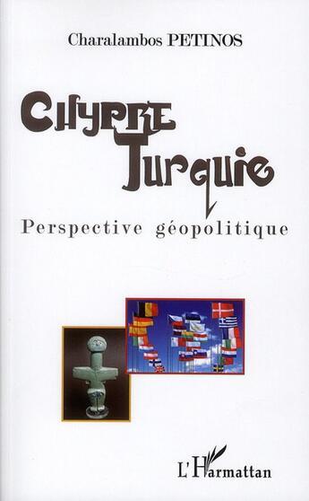 Couverture du livre « Chypre Turquie, perspective géopolitique » de Charalambos Petinos aux éditions L'harmattan
