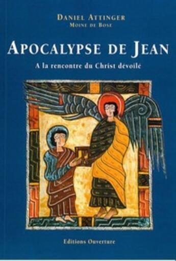 Couverture du livre « Apocalypse de Jean ; à la rencontre du Christ dévoilé » de Daniel Attinger aux éditions Ouverture