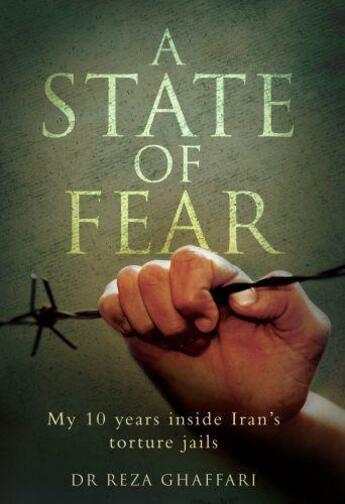 Couverture du livre « A State of Fear - My 10 Years Inside Iran's Torture Jails » de Ghaffari Dr Reza aux éditions Blake John Digital