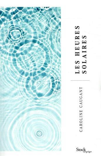 Couverture du livre « Les heures solaires » de Caroline Caugant aux éditions Stock