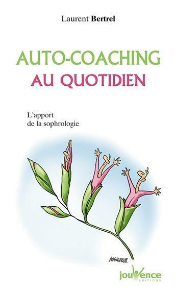 Couverture du livre « Auto-coaching au quotidien ; l'apport de la sophrologie » de Bertel Laurent aux éditions Jouvence