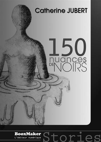 Couverture du livre « 150 nuances de noirs » de Catherine Jubert aux éditions Booxmaker
