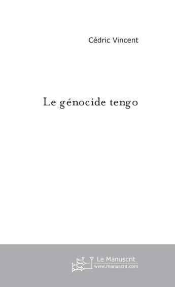 Couverture du livre « Le Genocide Tengo » de Cedric Vincent aux éditions Le Manuscrit