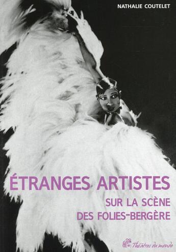 Couverture du livre « Étranges artistes sur la scène des folies-bergère 1781-1936 » de Nathalie Coutelet aux éditions Pu De Vincennes