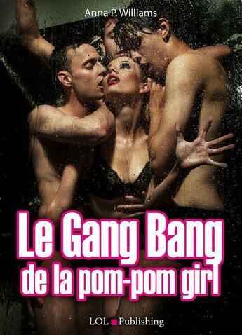 Couverture du livre « Le gang bang de la pom-pom girl » de Anna P. Williams aux éditions Lol Publishing