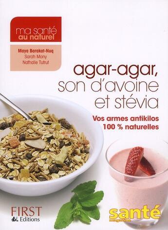 Couverture du livre « Agar-agar, son d'avoine et stevia : vos armes antikilos 100% naturelles » de Maya Barakat-Nuq aux éditions First
