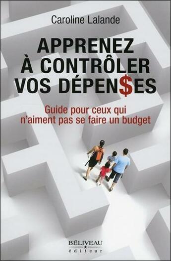 Couverture du livre « Apprenez à contrôler vos dépenses ; guide pour ceux qui n'aiment pas se faire un budget » de Caroline Lalande aux éditions Beliveau
