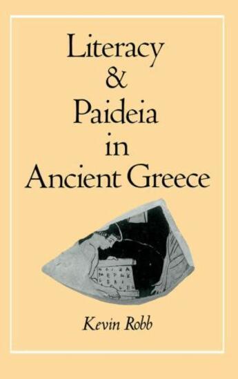 Couverture du livre « Literacy and Paideia in Ancient Greece » de Robb Kevin aux éditions Oxford University Press Usa