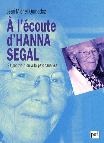Couverture du livre « à l'écoute d'Hanna Segal » de Jean-Michel Quinodoz aux éditions Puf