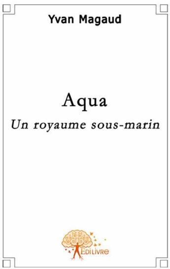Couverture du livre « Aqua » de Yvan Magaud aux éditions Edilivre-aparis
