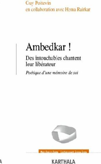 Couverture du livre « Ambedkar ! des intouchables chantent leur libérateur ; poétique d'une mémoire de soi » de Poitevin/Rairkar aux éditions Karthala