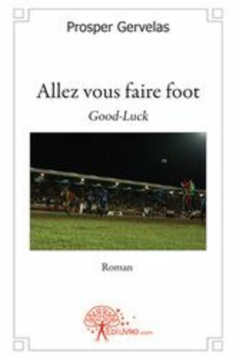 Couverture du livre « Allez vous faire foot » de Prosper Gervelas aux éditions Edilivre-aparis