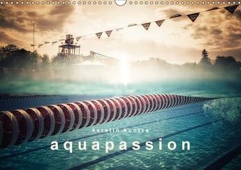Couverture du livre « Aquapassion calendrier mural 2018 din a3 horizontal - une annee remplie d eau et de » de Kuntze K aux éditions Calvendo