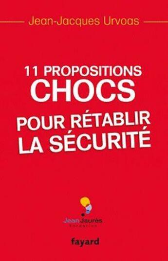 Couverture du livre « 11 propositions chocs pour rétablir la sécurité » de Jean-Jacques Urvoas aux éditions Fayard