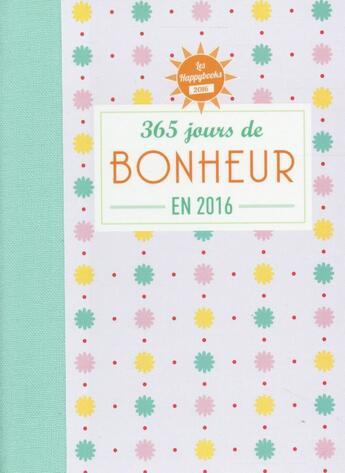 Couverture du livre « Almabook ; happybook ; 365 jours de bonheur (édition 2016) » de Collectif aux éditions Editions 365