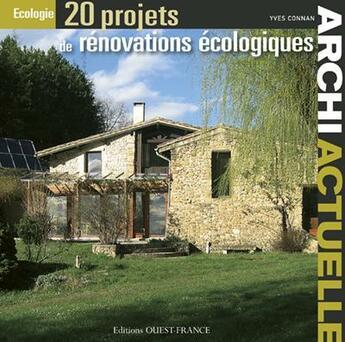 Couverture du livre « Archi actuelle : 20 projets de rénovations écologiques » de Yves Connan aux éditions Ouest France