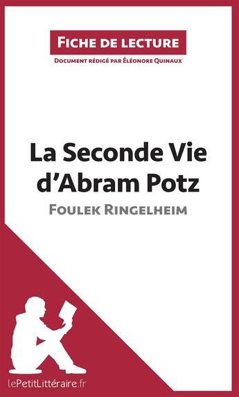 Couverture du livre « Analyse ; la seconde vie d'Abram Potz de Foulek Ringelheim ; analyse complète de l'oeuvre et résumé » de Eléonore Quinaux aux éditions Lepetitlitteraire.fr