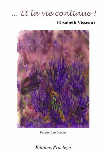 Couverture du livre « ... et la vie continue ! » de Elisabeth Visseaux et Urbe Condita aux éditions Praelego