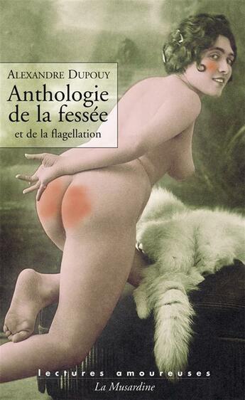 Couverture du livre « Anthologie de la fessée et de la flagellation » de Alexandre Dupouy aux éditions La Musardine