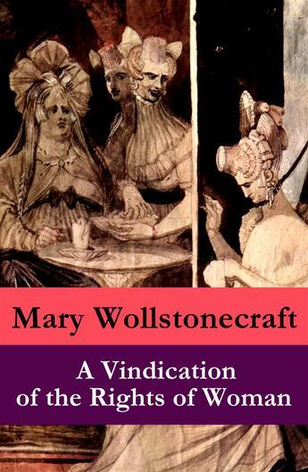 Couverture du livre « A Vindication of the Rights of Woman (a feminist literature classic) » de Wollstonecraft Mary aux éditions E-artnow