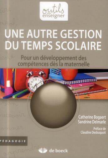 Couverture du livre « Une autre gestion du temps scolaire ; développement des compétences en maternelle » de Catherine Bogaert et Sandrine Delmarle aux éditions De Boeck