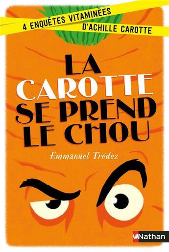 Couverture du livre « La carotte se prend le chou ; 4 enquêtes vitaminées d'Achille Carotte » de Emmanuel Tredez aux éditions Nathan