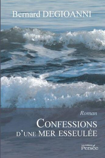 Couverture du livre « Confessions d'une mer esseulée » de Degioanni - B aux éditions Persee