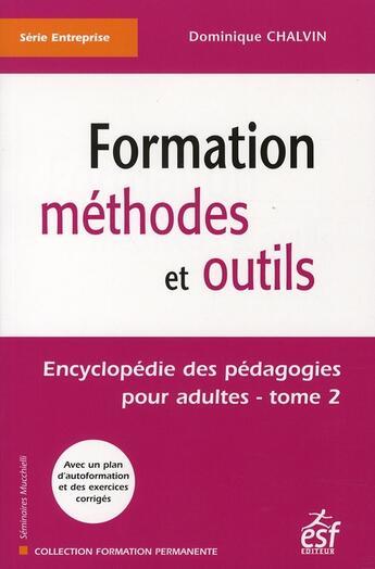 Couverture du livre « Formation, méthodes et outils ; encyclopédie des pédagogies pour adultes t.2 » de Dominique Chalvin aux éditions Esf