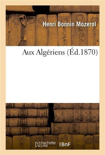 Couverture du livre « Aux Algeriens » de Mozerol-H aux éditions Hachette Bnf