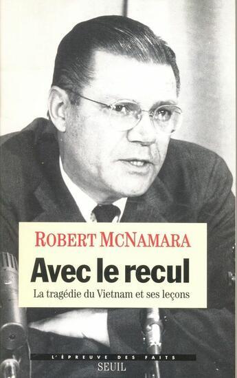Couverture du livre « Avec Le Recul. La Tragedie Du Vietnam Et Ses Lecons » de Mcnamara Robert S. aux éditions Seuil