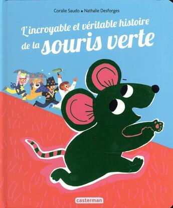 Couverture du livre « L'incroyable et véritable histoire de la souris verte » de Coralie Saudo et Nathalie Desforges aux éditions Casterman