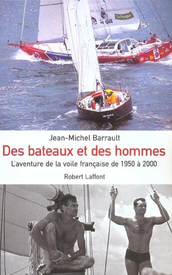 Couverture du livre « Des bateaux et des hommes l'aventure de la voile francaise de 1950 a 2000 » de Jean-Michel Barrault aux éditions Robert Laffont