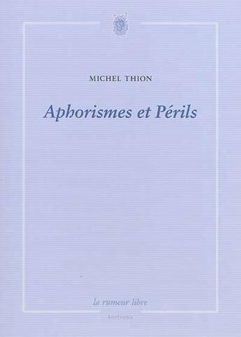 Couverture du livre « Aphorismes et périls » de Michel Thion aux éditions La Rumeur Libre